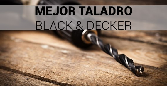 mejores taladros black and decker